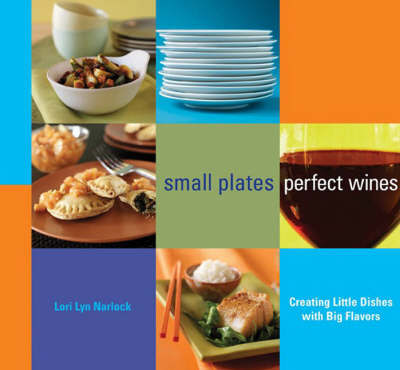 Small Plates, Perfect Wines by Lori Lyn Narlock