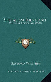 Socialism Inevitable: Wilshire Editorials (1907) by Gaylord Wilshire
