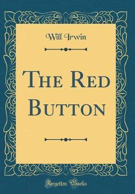 The Red Button (Classic Reprint) by Will Irwin image