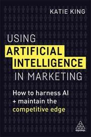 Using Artificial Intelligence in Marketing by Katie King