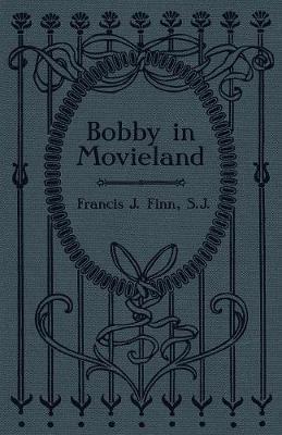 Bobby in Movieland by Rev Francis J Finn