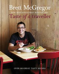 Taste of a Traveller: New Zealand's First MasterChef by Brett McGregor