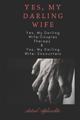 Yes, My Darling Wife Couples Therapy & Encounters by Astral Aphrodite