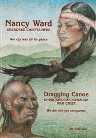 Nancy Ward / Dragging Canoe: Cherokee Chieftainess / Cherokee-Chickamauga War Chief by Pat Alderman image