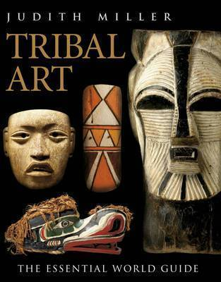 Tribal Art: The Essential World Guide by Judith Miller image