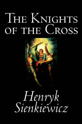 The Knights of the Cross by Henryk Sienkiewicz, Fiction, Historical by Henryk Sienkiewicz