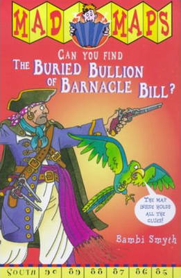 Mad Maps - The Buried Bullion Of Barnacle Bill by Bambi Smyth
