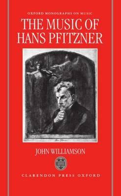 The Music of Hans Pfitzner by John Williamson