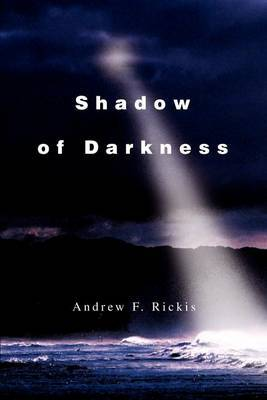 Shadow of Darkness by Andrew F Rickis