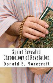 Sprirt Revealed Chronology of Revelation by MR Donald E Morecraft