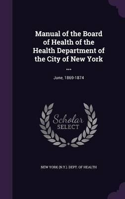 Manual of the Board of Health of the Health Department of the City of New York ...