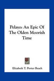 Pelayo: An Epic of the Olden Moorish Time by Elizabeth T. Porter Beach