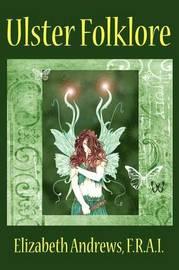 Ulster Folklore by Elizabeth Andrews