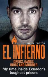 El Infierno: Drugs, Gangs, Riots and Murder by Pieter Tritton