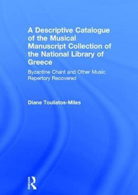 A Descriptive Catalogue of the Musical Manuscript Collection of the National Library of Greece by Diane H. Touliatos-Miles