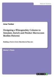 Designing a Winogradsky Column to Simulate, Enrich and Predict Microcosm Biofilm Patterns by Amar Temkar