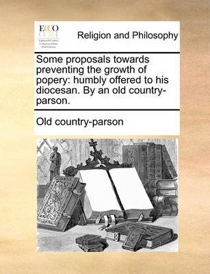 Some Proposals Towards Preventing the Growth of Popery by Old Country-Parson