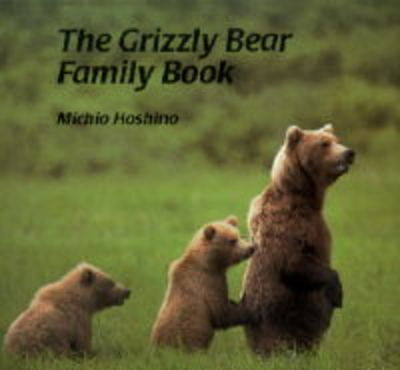 The Grizzly Bear Family Book by Michio Hoshino