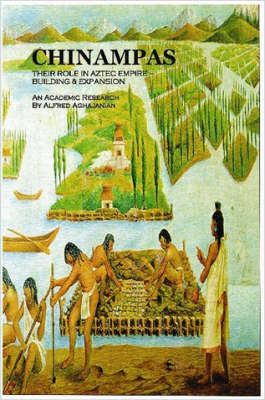 Chinampas: THEIR ROLE IN AZTEC EMPIRE - BUILDING & EXPANSION An Academic Research by Alfred Aghajanian image