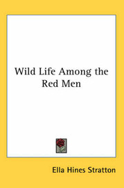 Wild Life Among the Red Men by Ella Hines Stratton image
