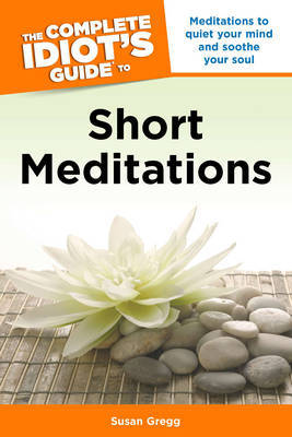 Complete Idiot's Guide to Short Meditations by Susan Gregg image