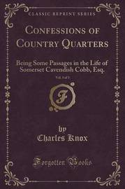 Confessions of Country Quarters, Vol. 3 of 3 by Charles Knox