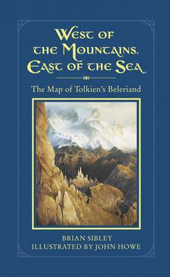 West of the Mountains, East of the Sea: The Map of Tolkien's Beleriand and the Lands to the North by Brian Sibley