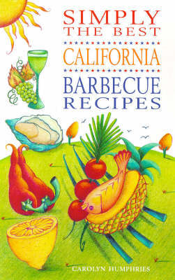 Simply the Best California Barbecue Recipes by Carolyn Humphries image
