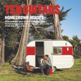 Ten Guitars: Homegrown Heroes