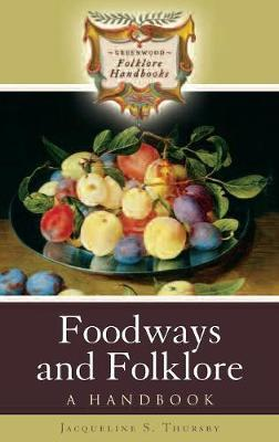 Foodways and Folklore by Jacqueline S Thursby