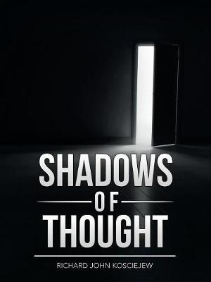 Shadows of Thought by Richard John Kosciejew
