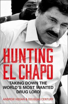 Hunting El Chapo by Andrew Hogan