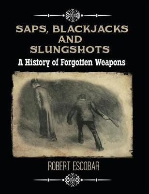 Saps, Blackjacks and Slungshots by Robert Escobar image