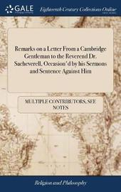 Remarks on a Letter from a Cambridge Gentleman to the Reverend Dr. Sacheverell, Occasion'd by His Sermons and Sentence Against Him by Multiple Contributors image