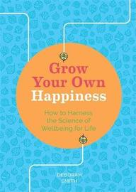 Grow Your Own Happiness by Deborah Smith