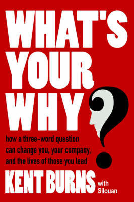 What's Your Why? by Kent Burns