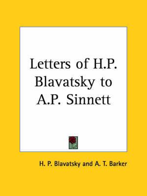 Letters of H.P. Blavatsky to A.P. Sinnett by A.T. Barker