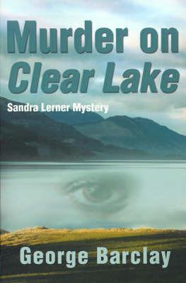 Murder on Clear Lake by George W Barclay