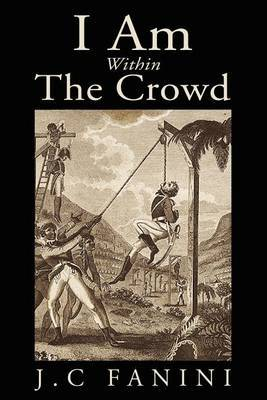 I Am Within the Crowd by J.C FANINI