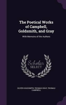 The Poetical Works of Campbell, Goldsmith, and Gray by Oliver Goldsmith
