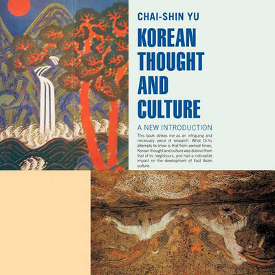 Korean Thought and Culture by Chai-Shin Yu