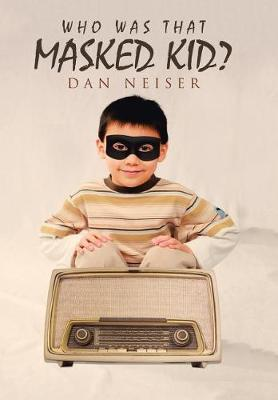 Who Was That Masked Kid? by Dan Neiser