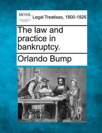 The Law and Practice in Bankruptcy. by Orlando Bump