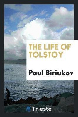 The Life of Tolstoy by Paul Biriukov image
