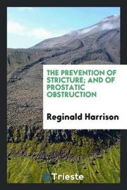 The Prevention of Stricture; And of Prostatic Obstruction by Reginald Harrison