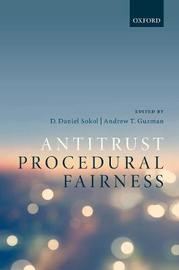 Antitrust Procedural Fairness by D. Daniel Sokol