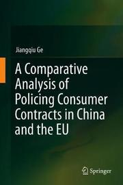 A Comparative Analysis of Policing Consumer Contracts in China and the EU by Jiangqiu Ge