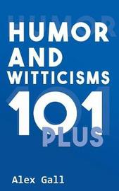 Humor and Witticisms 101 Plus by Alex Gall