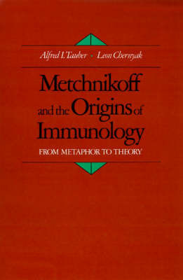 Metchnikoff and the Origins of Immunology by Alfred I Tauber