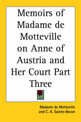 Memoirs of Madame De Motteville on Anne of Austria and Her Court Part Three by Madame de Motteville